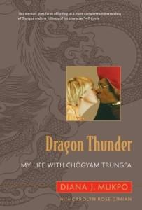 Dragon Thunder- My Life with Chogyam Trungpa By Diana Judith Mukpo